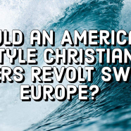 Could an American Style Christian Voters Revolt Sweep Europe?